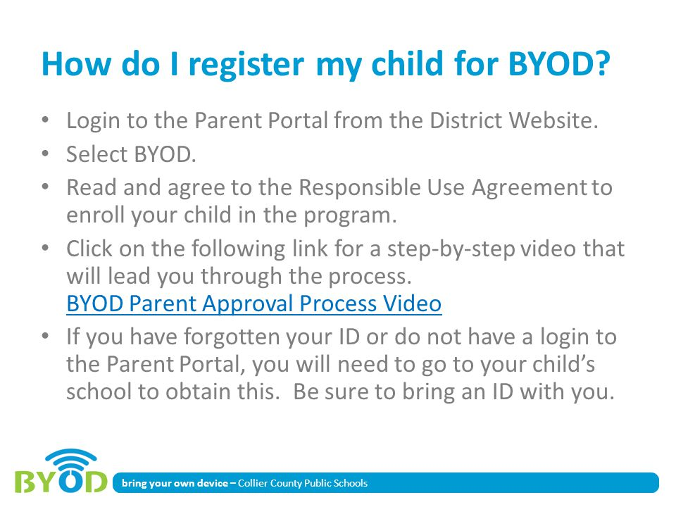 bring your own device – Collier County Public Schools How do I register my child for BYOD? Login to the Parent Portal from the District Website. Selec