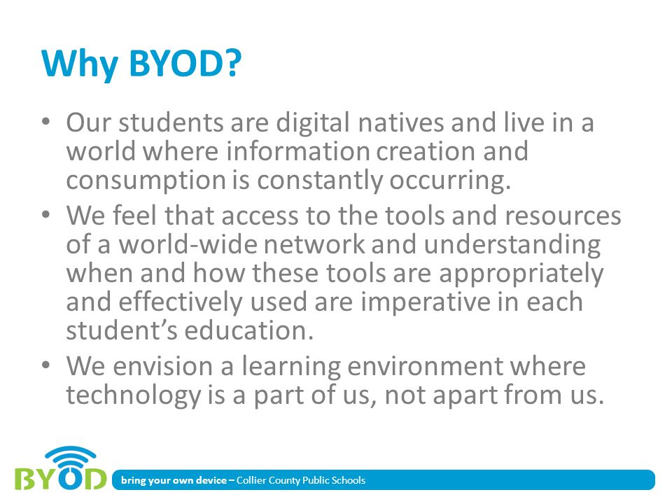 bring your own device – Collier County Public Schools Why BYOD? Our students are digital natives and live in a world where information creation and co