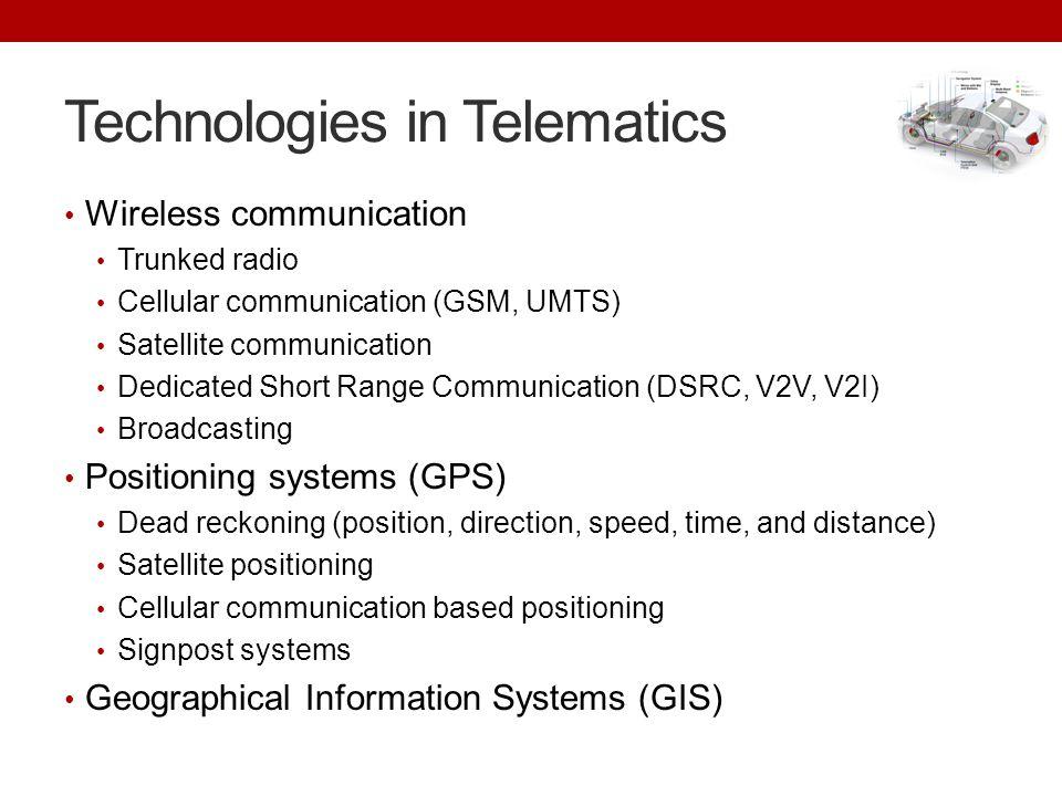 Technologies in Telematics Wireless communication Trunked radio Cellular communication (GSM, UMTS) Satellite communication Dedicated Short Range Commu