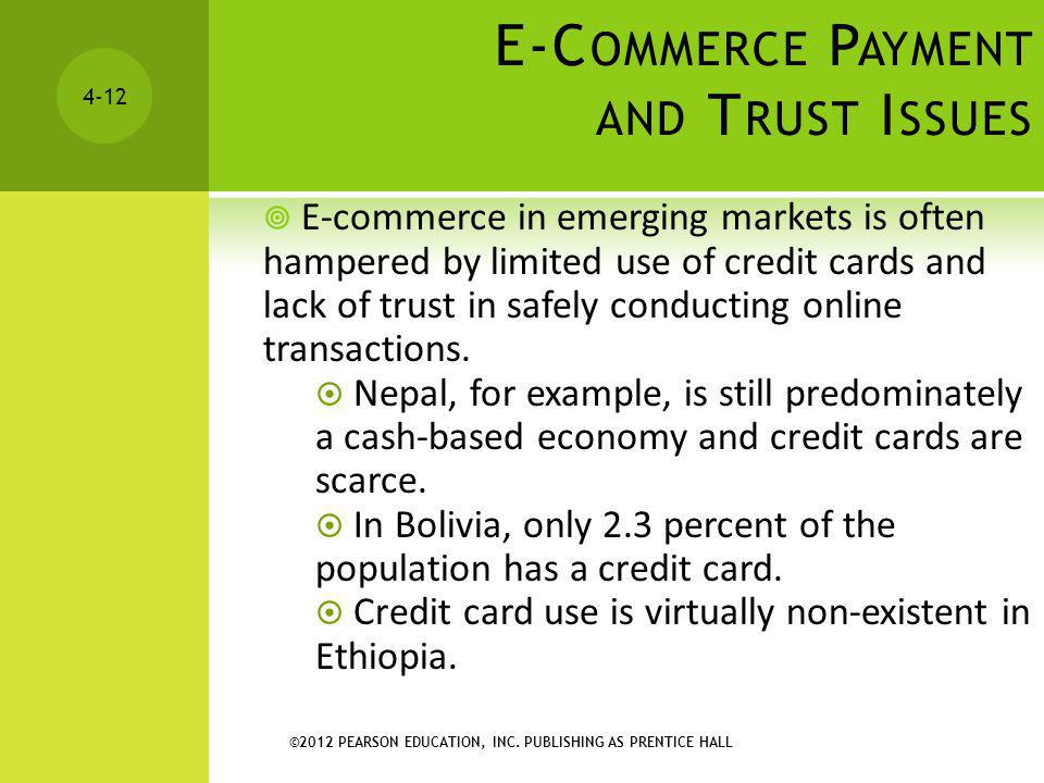 ©2012 PEARSON EDUCATION, INC. PUBLISHING AS PRENTICE HALL 4-12 E-C OMMERCE P AYMENT AND T RUST I SSUES E-commerce in emerging markets is often hampere