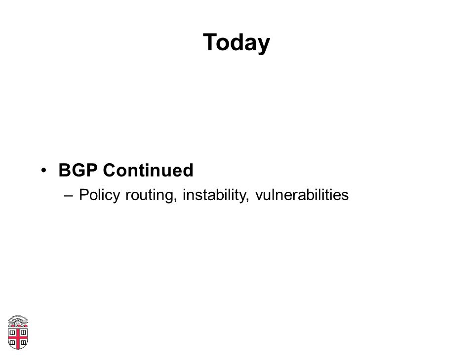 Today BGP Continued –Policy routing, instability, vulnerabilities