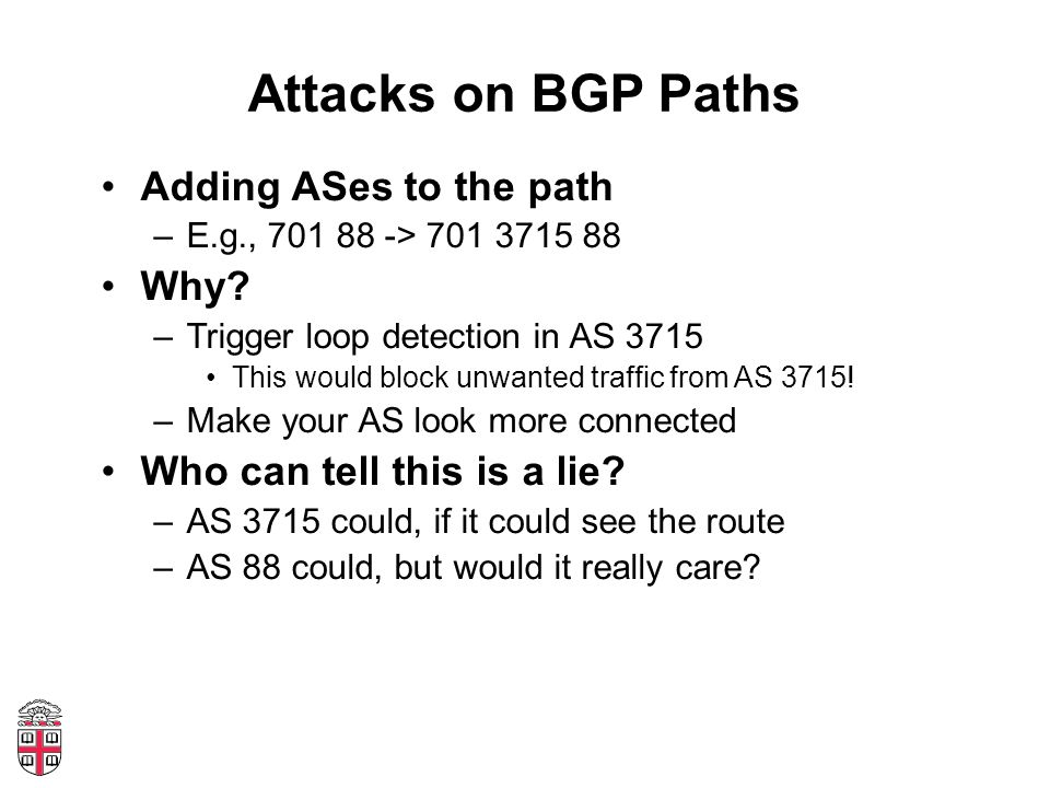 Attacks on BGP Paths Adding ASes to the path –E.g., 701 88 -> 701 3715 88 Why.