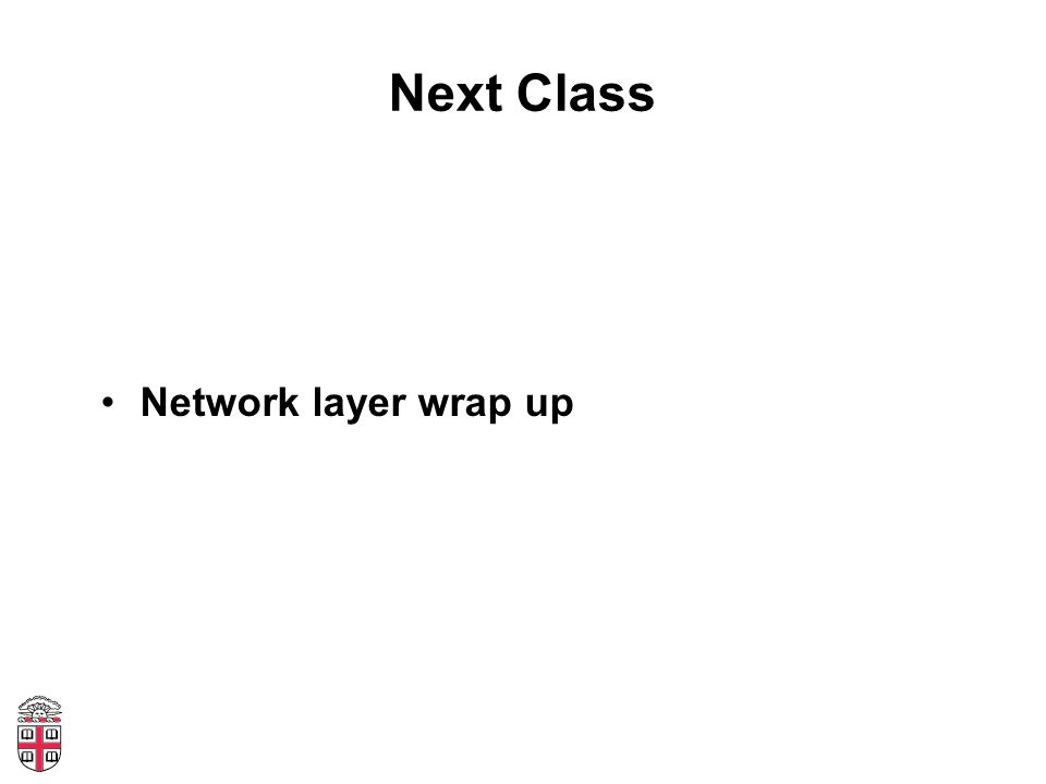 Next Class Network layer wrap up