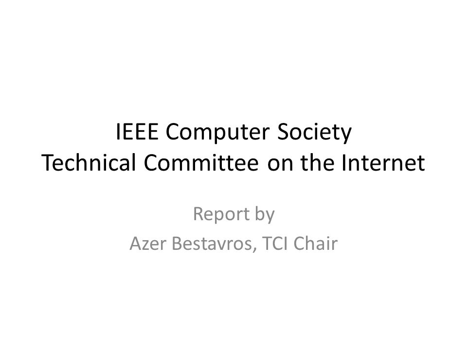 IEEE Computer Society Technical Committee on the Internet Report by Azer Bestavros, TCI Chair