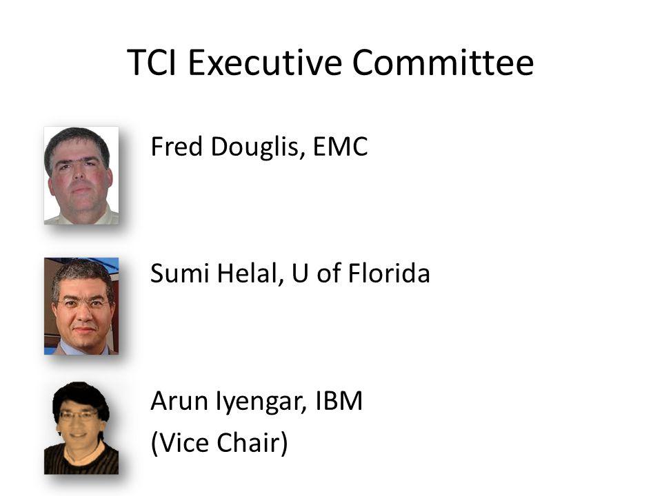 TCI Executive Committee Fred Douglis, EMC Sumi Helal, U of Florida Arun Iyengar, IBM (Vice Chair)