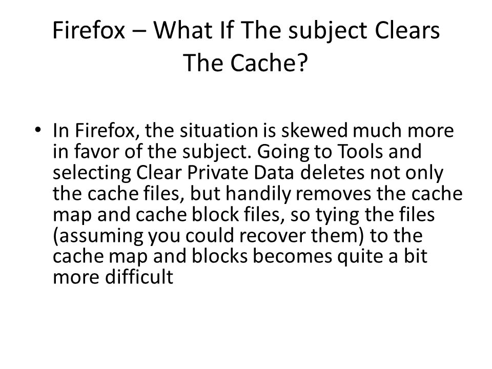 Firefox – What If The subject Clears The Cache? In Firefox, the situation is skewed much more in favor of the subject. Going to Tools and selecting Cl