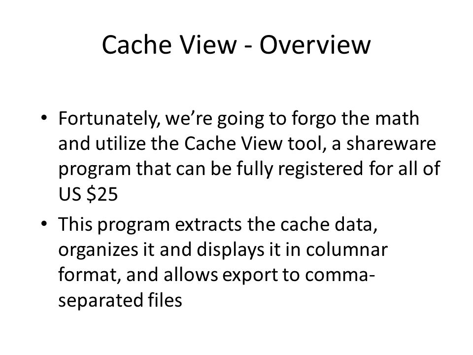 Cache View - Overview Fortunately, were going to forgo the math and utilize the Cache View tool, a shareware program that can be fully registered for