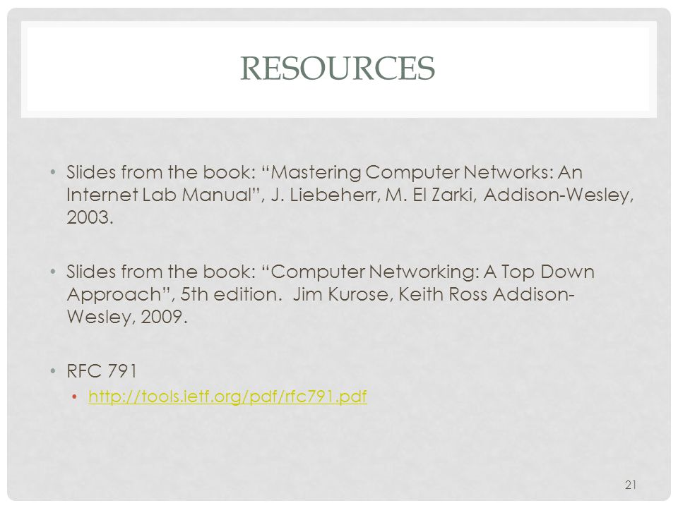 RESOURCES Slides from the book: Mastering Computer Networks: An Internet Lab Manual, J. Liebeherr, M. El Zarki, Addison-Wesley, 2003. Slides from the