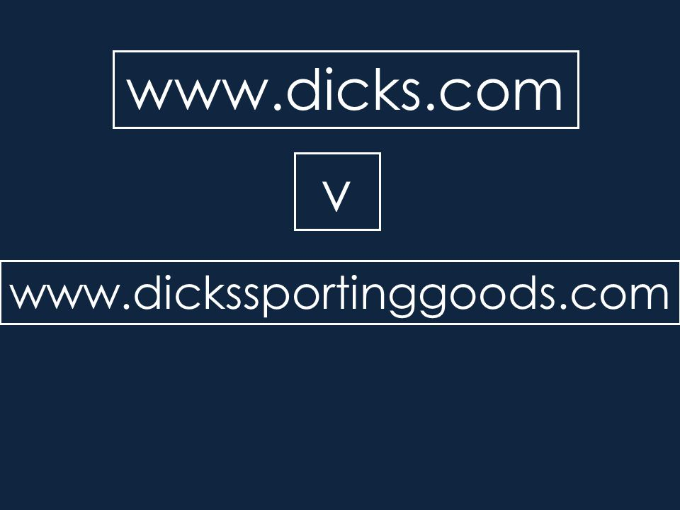 www.dicks.com www.dickssportinggoods.com v Good v. Bad URLs