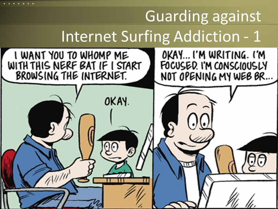 Internet and Media Safety for Families Guarding against Internet Surfing Addiction - 1 7