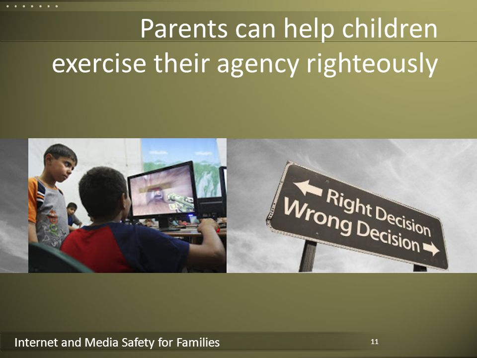Internet and Media Safety for Families Parents can help children exercise their agency righteously 11