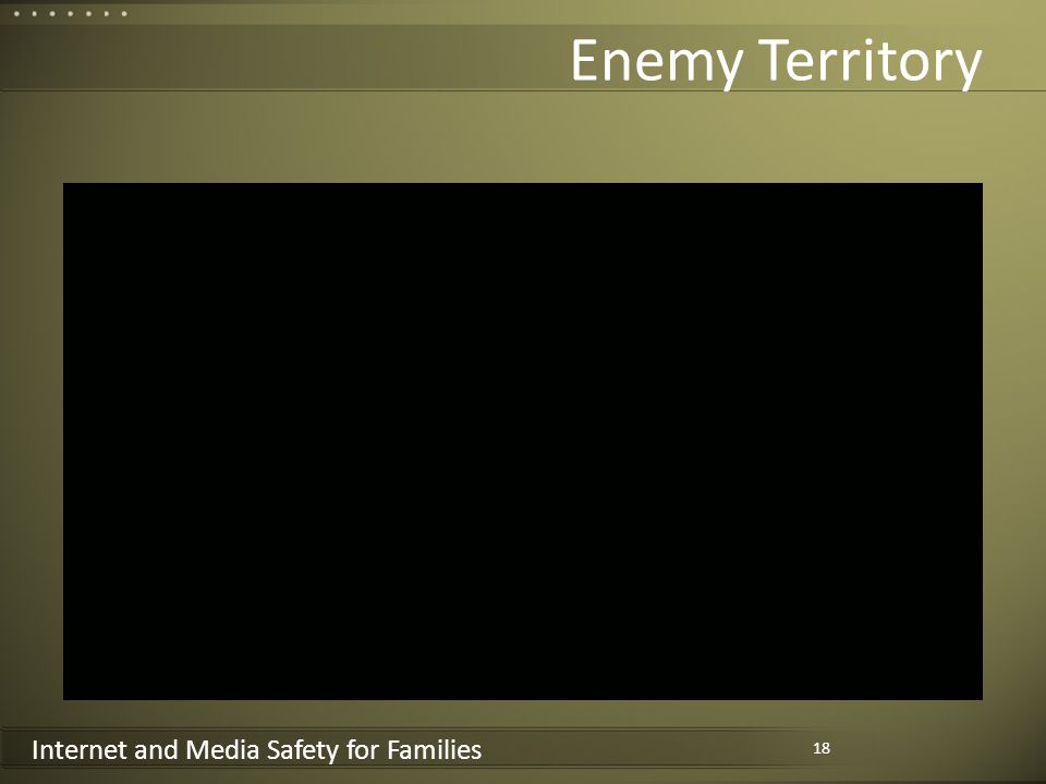 Internet and Media Safety for Families Enemy Territory 18