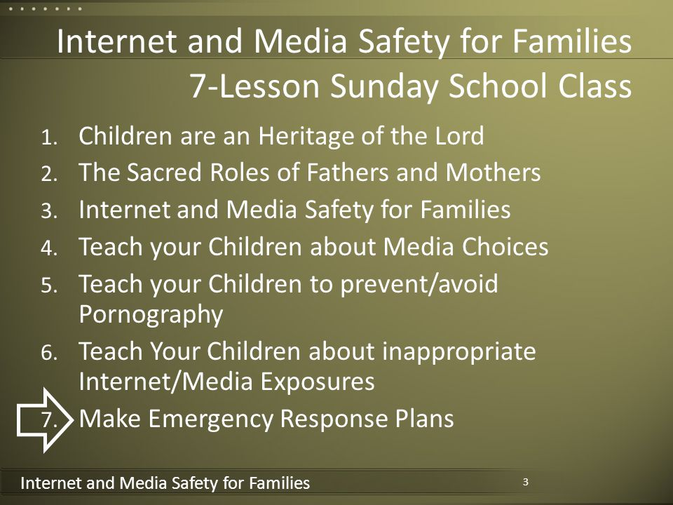 Internet and Media Safety for Families Internet and Media Safety for Families 7-Lesson Sunday School Class 1. Children are an Heritage of the Lord 2.