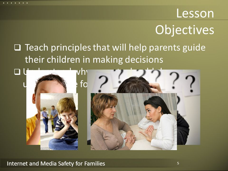 Internet and Media Safety for Families Conclusions When parents guide their children in making decisions, children grow in understanding Showing unfailing love for children who go astray is difficult but essential to maintaining a positive relationship Our children can benefit from the Internet 26