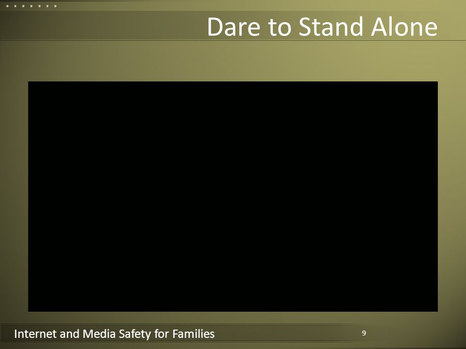 Internet and Media Safety for Families Dare to Stand Alone 9