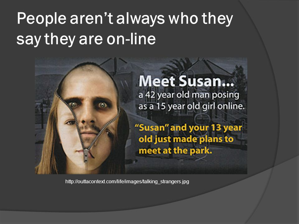 People arent always who they say they are on-line http://outtacontext.com/life/images/talking_strangers.jpg