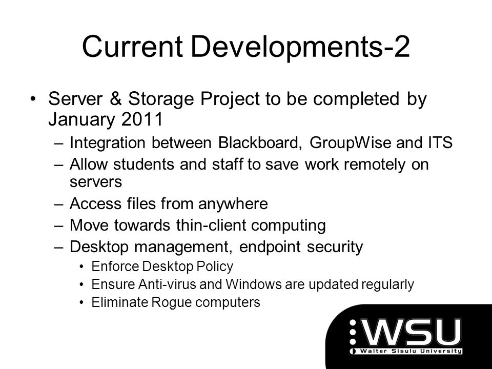 Current Developments-2 Server & Storage Project to be completed by January 2011 –Integration between Blackboard, GroupWise and ITS –Allow students and