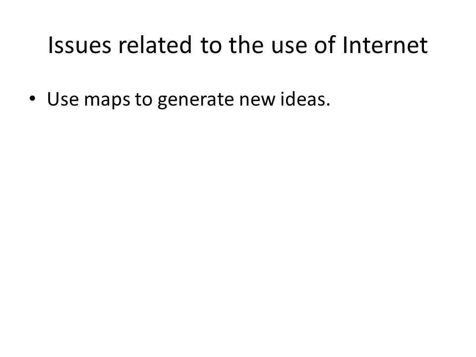 Issues related to the use of Internet Use maps to generate new ideas.