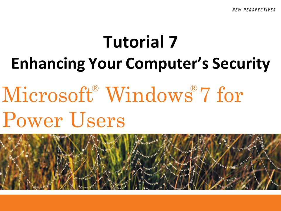 ®® Microsoft Windows 7 for Power Users Tutorial 7 Enhancing Your Computers Security