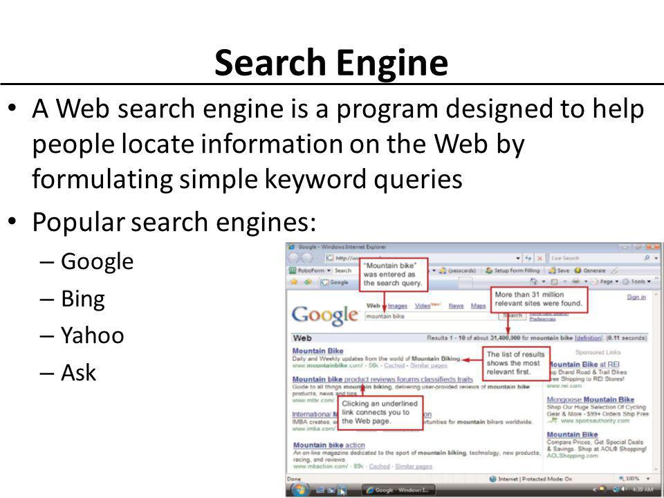 Search Engine A Web search engine is a program designed to help people locate information on the Web by formulating simple keyword queries Popular search engines: – Google – Bing – Yahoo – Ask 23