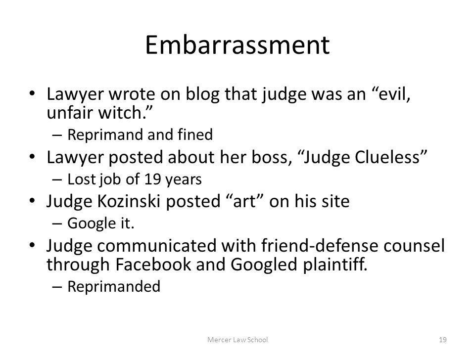 Embarrassment Lawyer wrote on blog that judge was an evil, unfair witch. – Reprimand and fined Lawyer posted about her boss, Judge Clueless – Lost job
