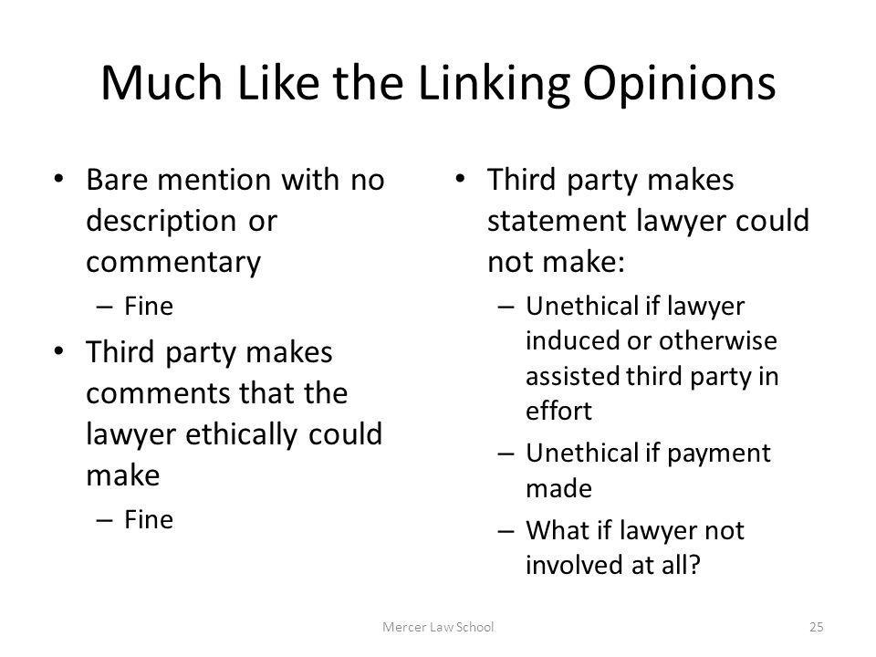 Much Like the Linking Opinions Bare mention with no description or commentary – Fine Third party makes comments that the lawyer ethically could make –