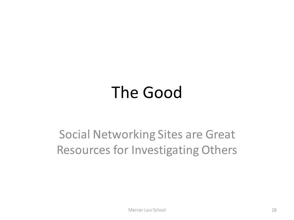 The Good Social Networking Sites are Great Resources for Investigating Others Mercer Law School28