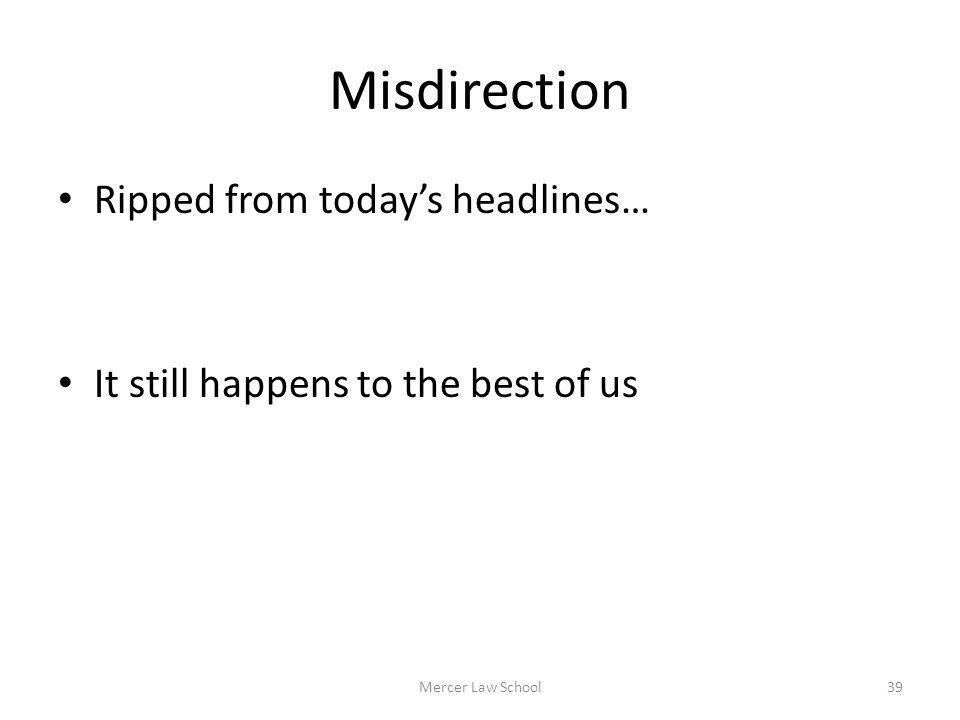 Misdirection Ripped from todays headlines… It still happens to the best of us Mercer Law School39