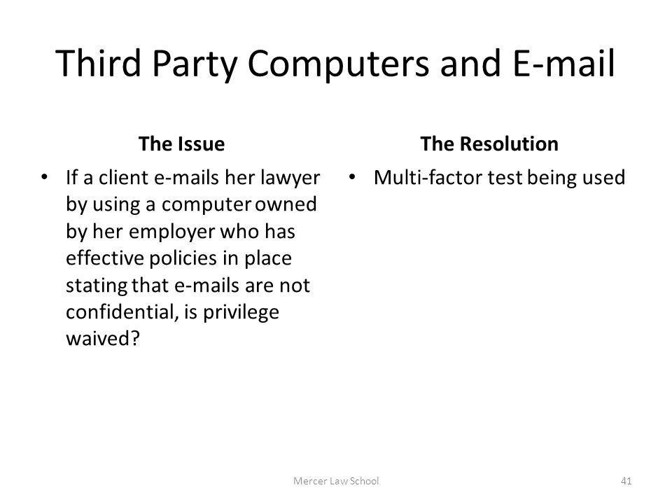 Third Party Computers and E-mail The Issue If a client e-mails her lawyer by using a computer owned by her employer who has effective policies in plac