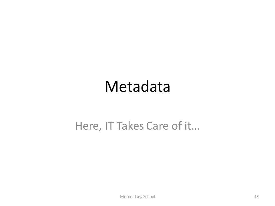 Metadata Here, IT Takes Care of it… Mercer Law School46