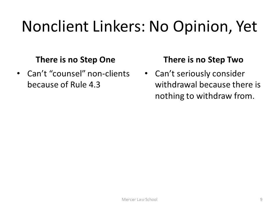 Nonclient Linkers: No Opinion, Yet There is no Step One Cant counsel non-clients because of Rule 4.3 There is no Step Two Cant seriously consider with