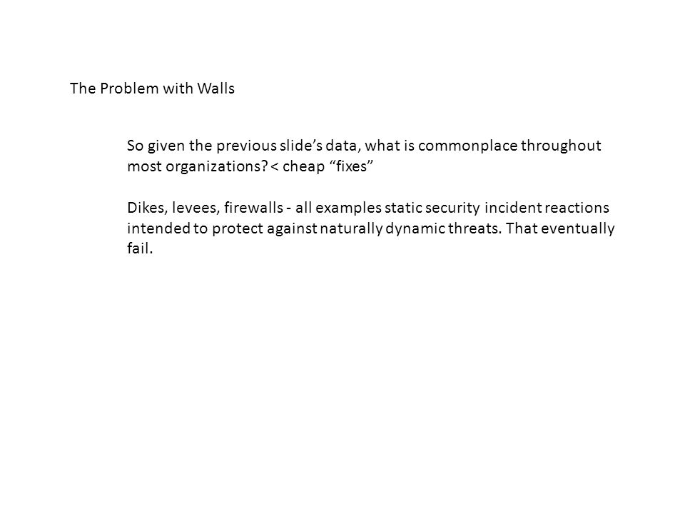 The Problem with Walls So given the previous slides data, what is commonplace throughout most organizations.