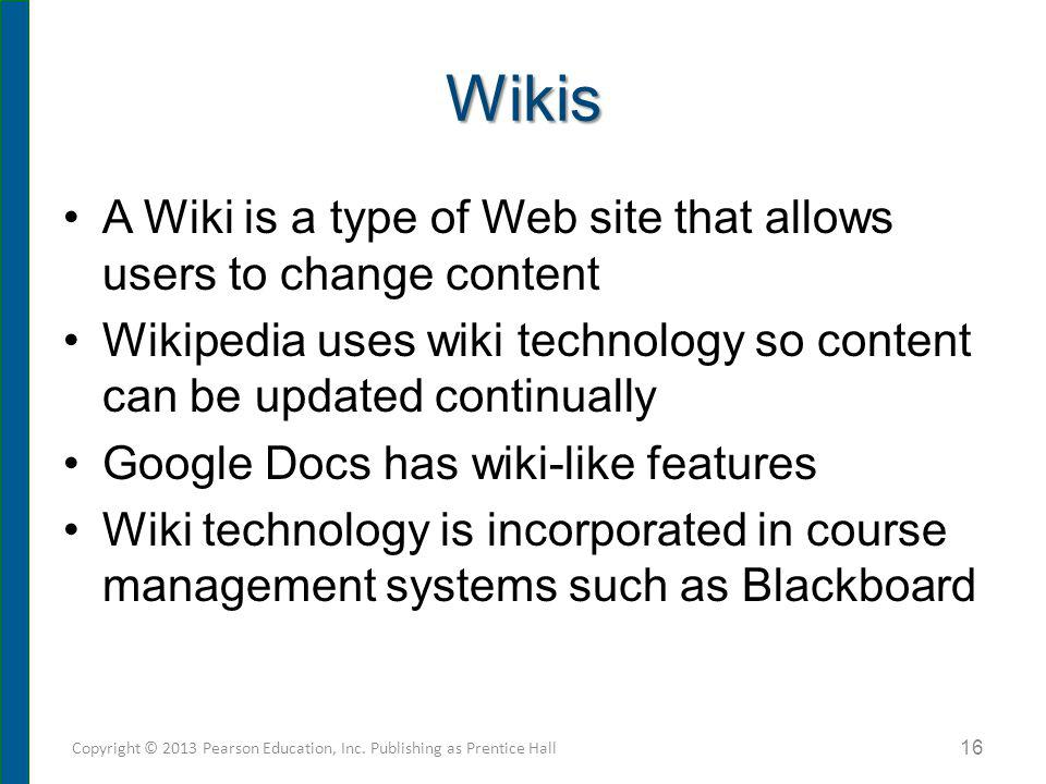 Wikis A Wiki is a type of Web site that allows users to change content Wikipedia uses wiki technology so content can be updated continually Google Doc