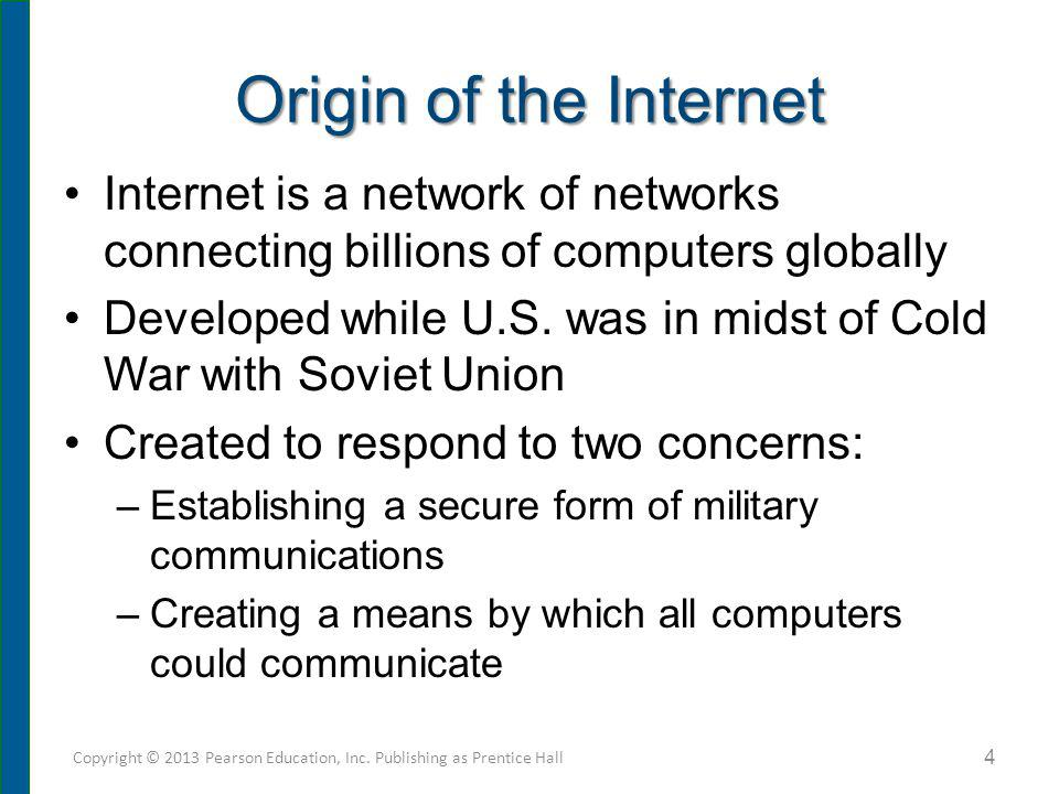 Origin of the Internet Internet is a network of networks connecting billions of computers globally Developed while U.S. was in midst of Cold War with