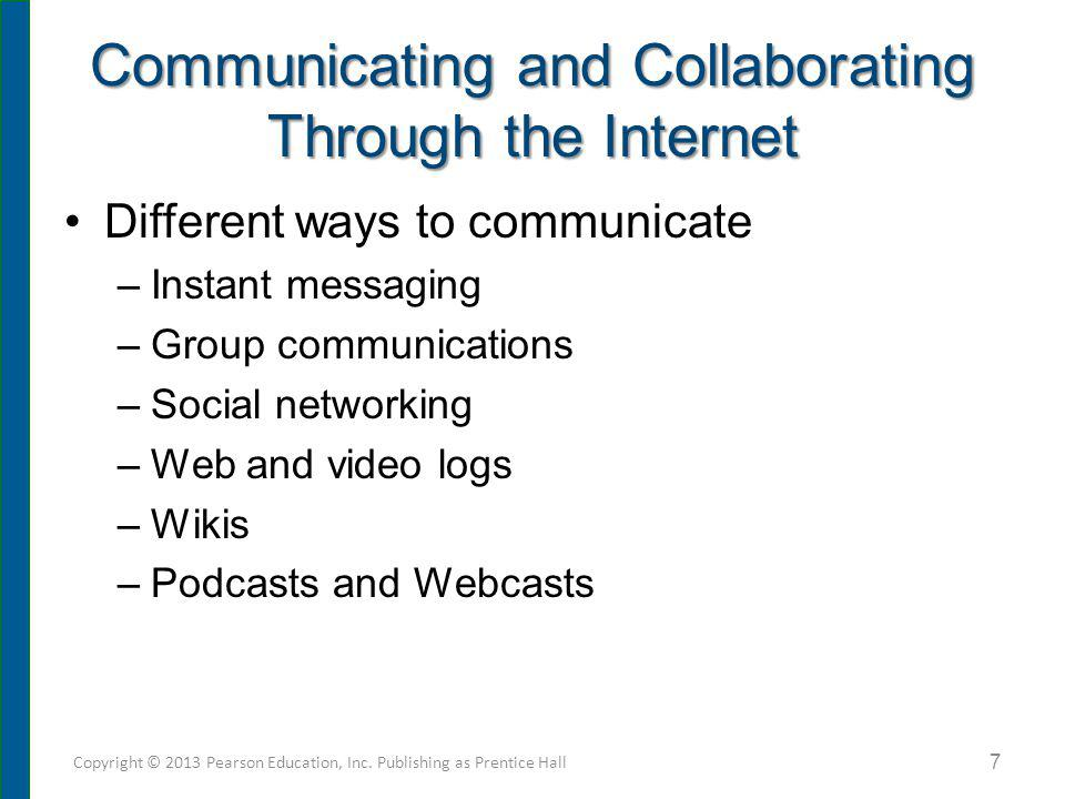 Communicating and Collaborating Through the Internet Different ways to communicate –Instant messaging –Group communications –Social networking –Web an