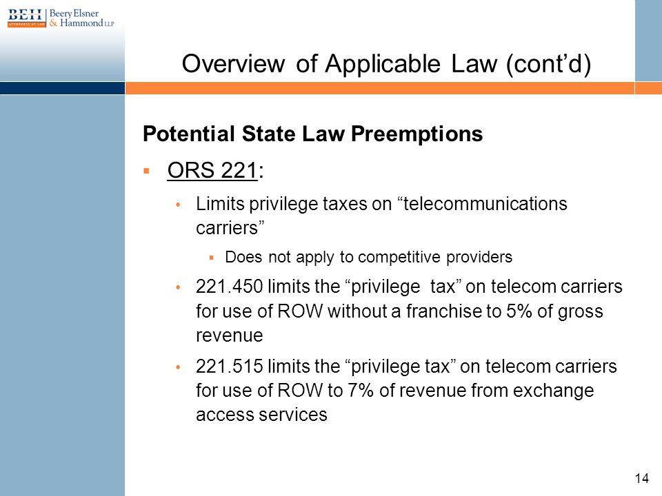 Overview of Applicable Law (contd) Potential State Law Preemptions ORS 221: Limits privilege taxes on telecommunications carriers Does not apply to co