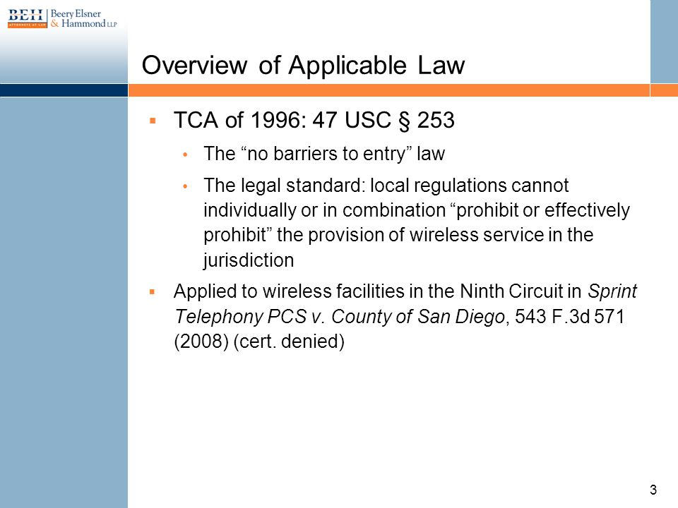 Overview of Applicable Law TCA of 1996: 47 USC § 253 The no barriers to entry law The legal standard: local regulations cannot individually or in comb
