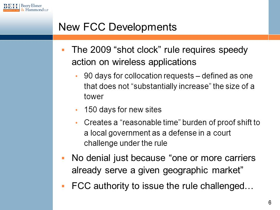 New FCC Developments The 2009 shot clock rule requires speedy action on wireless applications 90 days for collocation requests – defined as one that d