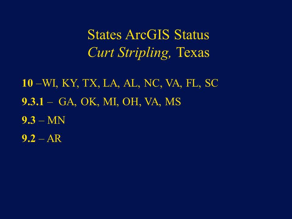 States ArcGIS Status Curt Stripling, Texas 10 –WI, KY, TX, LA, AL, NC, VA, FL, SC 9.3.1 – GA, OK, MI, OH, VA, MS 9.3 – MN 9.2 – AR