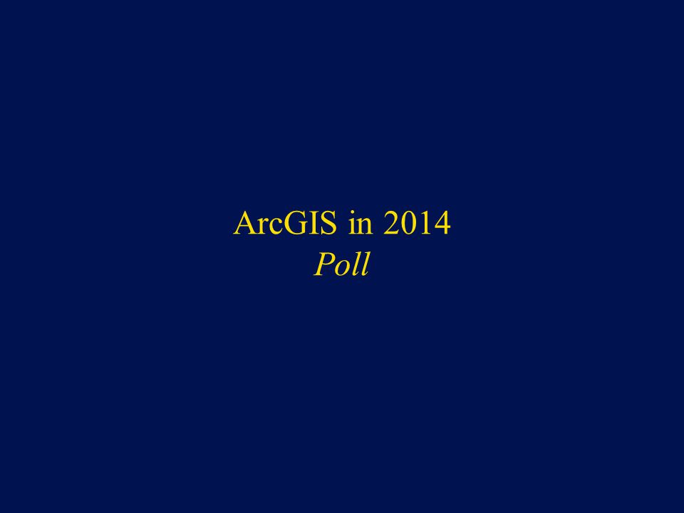 ArcGIS in 2014 Poll