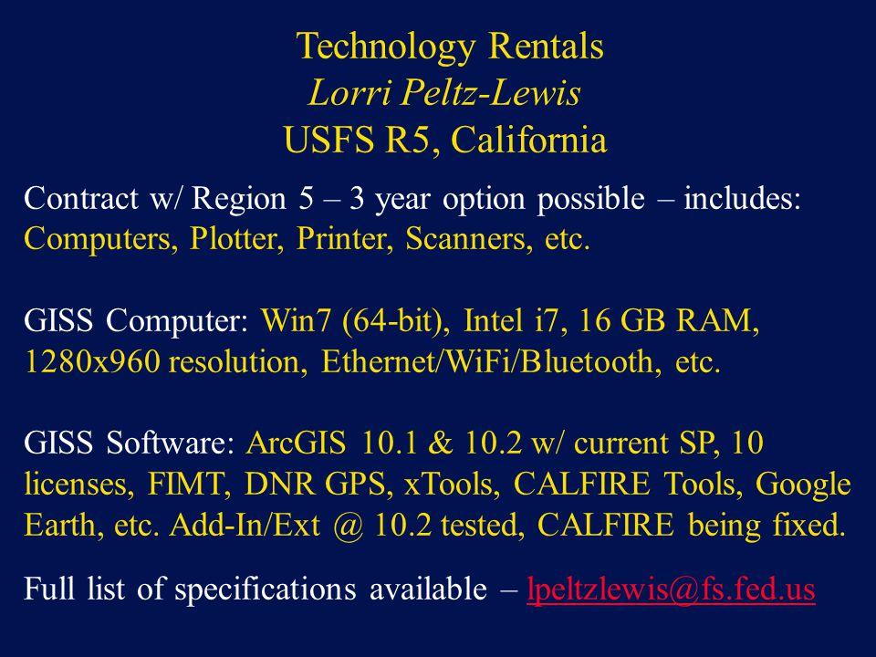 Technology Rentals Lorri Peltz-Lewis USFS R5, California Contract w/ Region 5 – 3 year option possible – includes: Computers, Plotter, Printer, Scanne