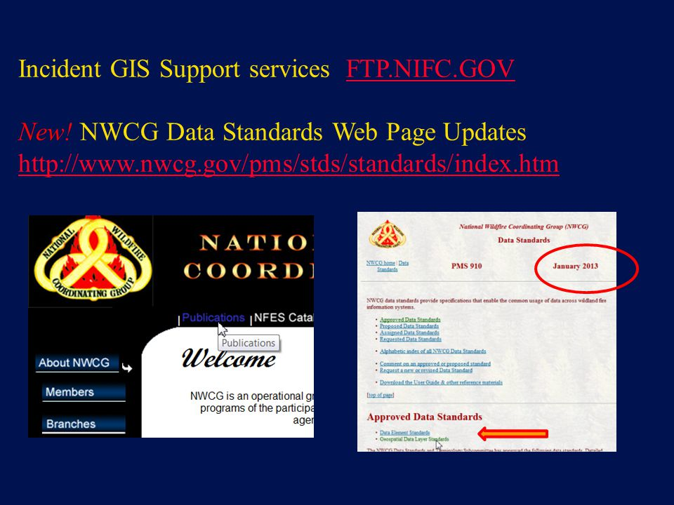 Incident GIS Support services FTP.NIFC.GOVFTP.NIFC.GOV New! NWCG Data Standards Web Page Updates http://www.nwcg.gov/pms/stds/standards/index.htm http