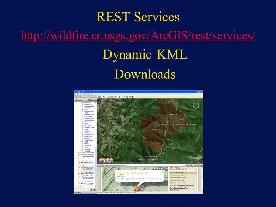 REST Services http://wildfire.cr.usgs.gov/ArcGIS/rest/services/ Dynamic KML Downloads