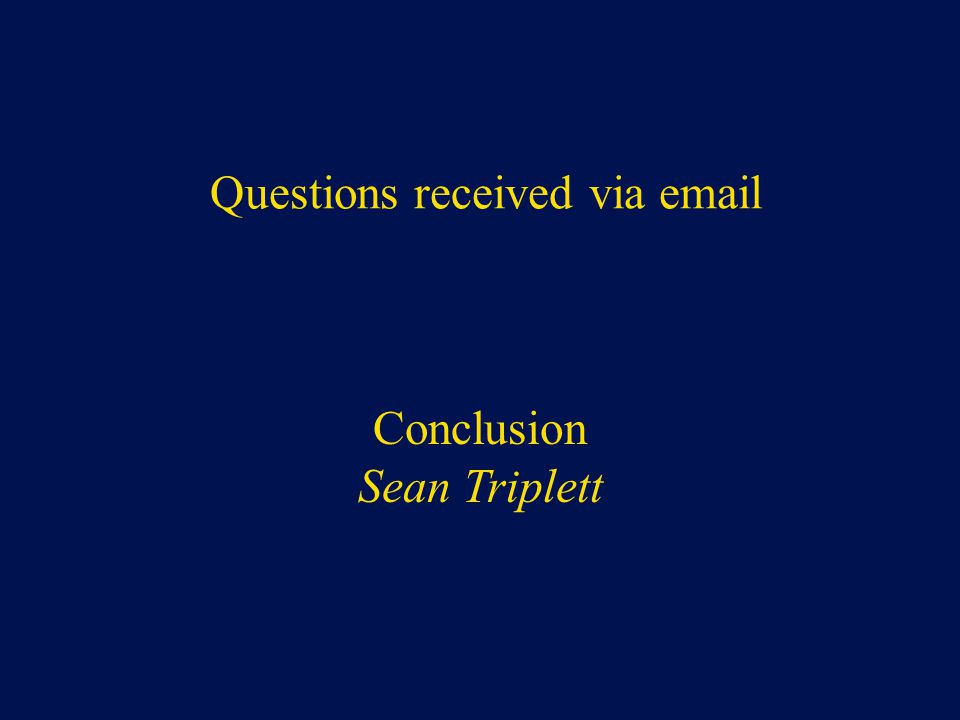 Conclusion Sean Triplett Questions received via email