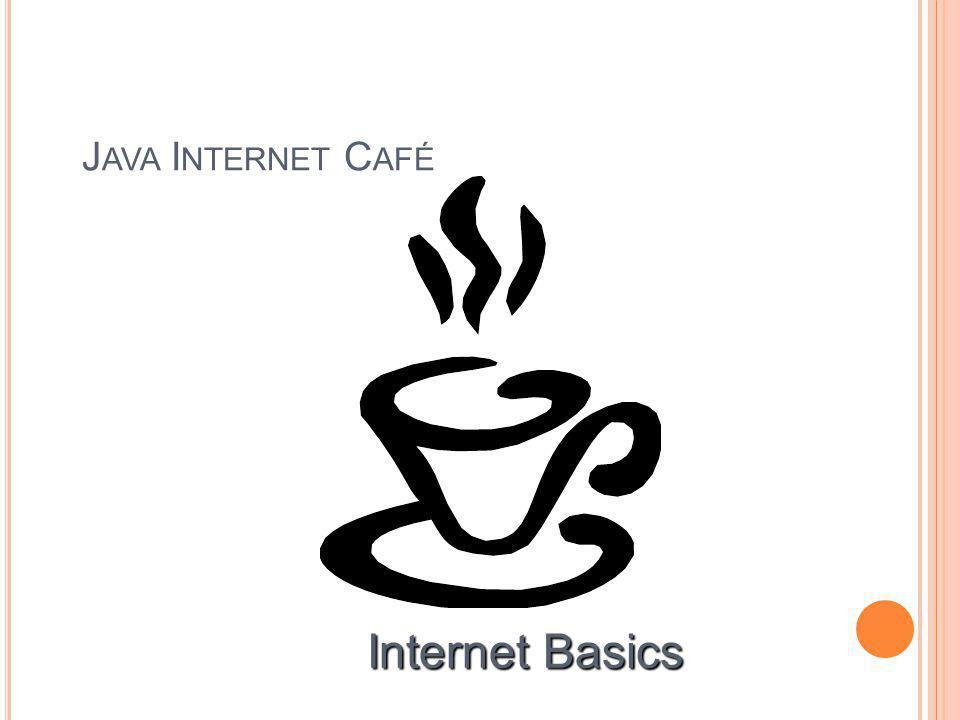 J AVA I NTERNET C AFÉ Internet Basics