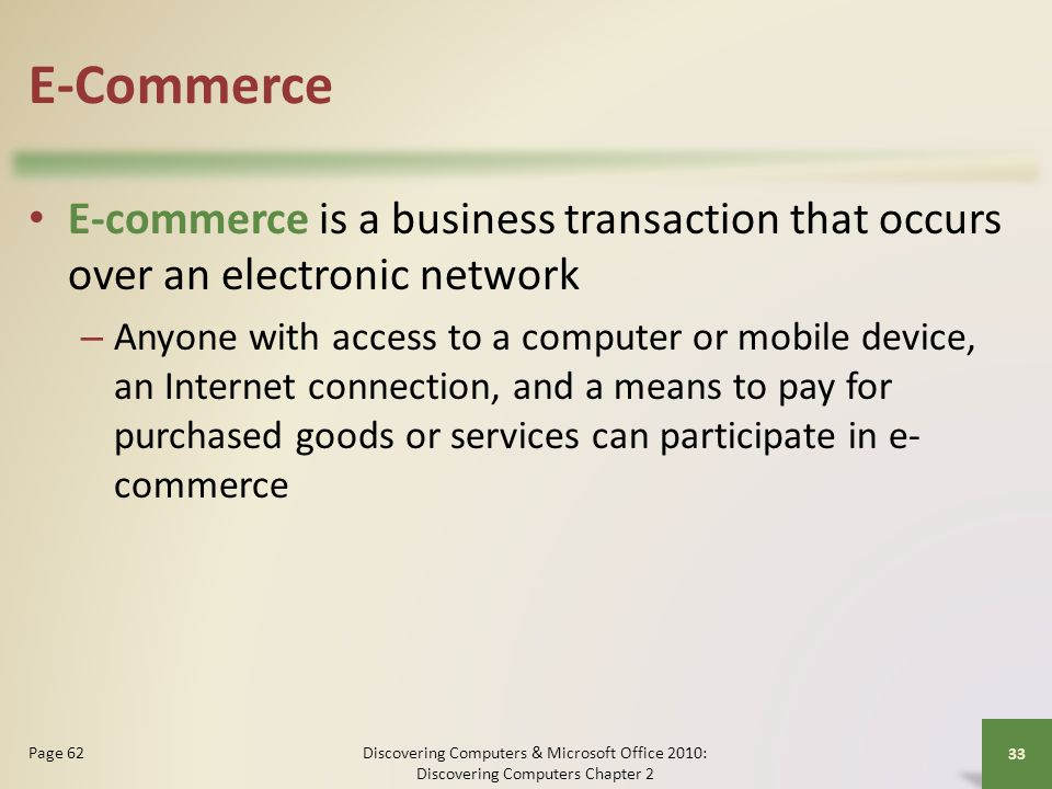 E-Commerce E-commerce is a business transaction that occurs over an electronic network – Anyone with access to a computer or mobile device, an Interne