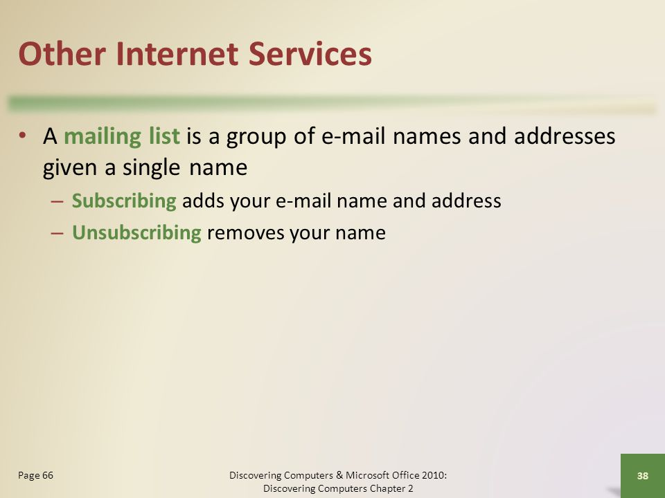 Other Internet Services A mailing list is a group of e-mail names and addresses given a single name – Subscribing adds your e-mail name and address –