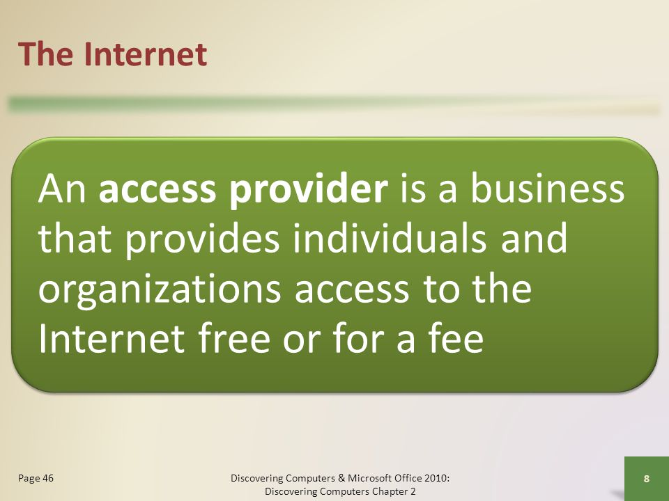 The Internet An access provider is a business that provides individuals and organizations access to the Internet free or for a fee Discovering Compute