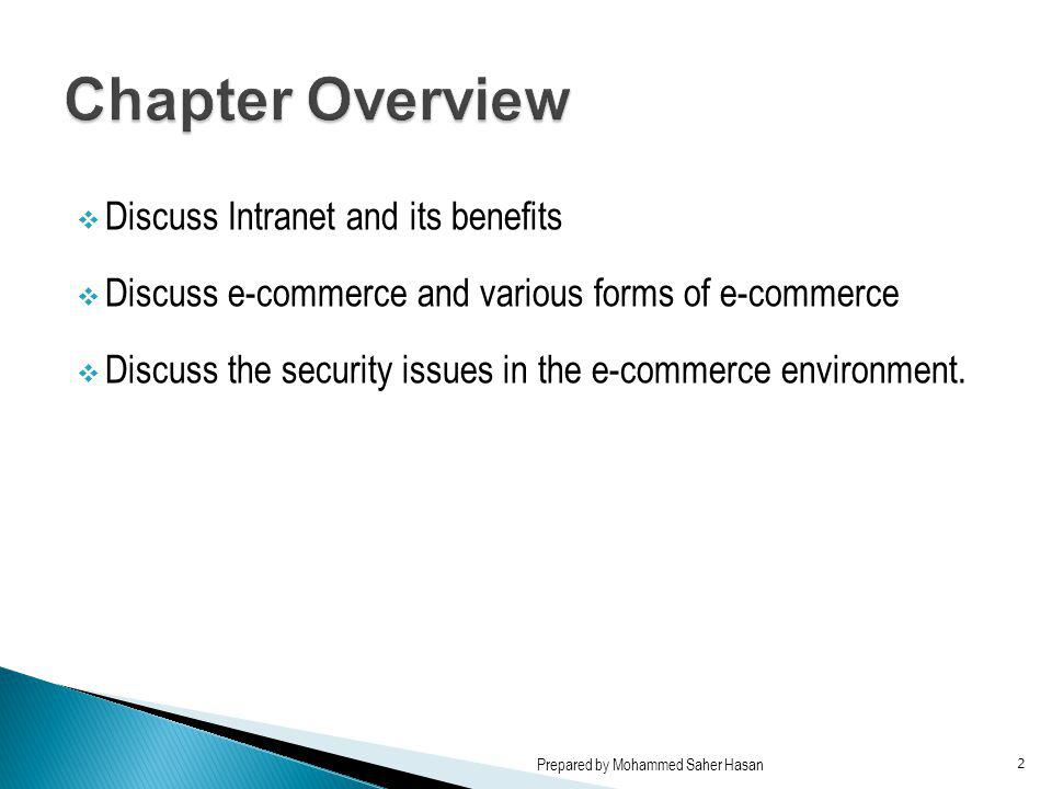 Discuss Intranet and its benefits Discuss e-commerce and various forms of e-commerce Discuss the security issues in the e-commerce environment. Prepar