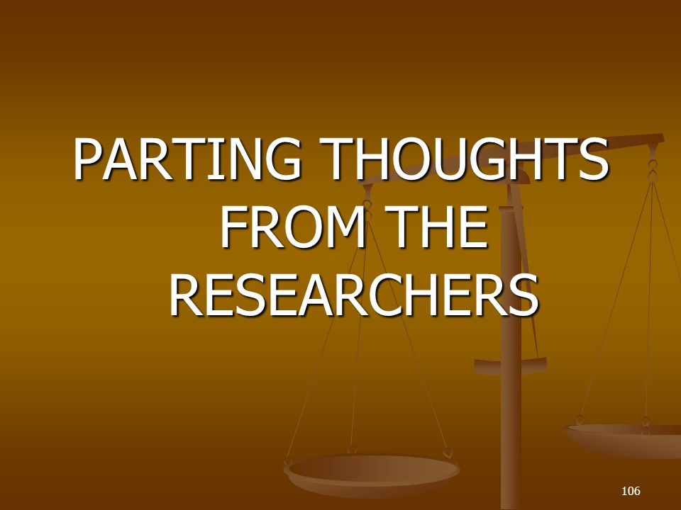 PARTING THOUGHTS FROM THE RESEARCHERS 106